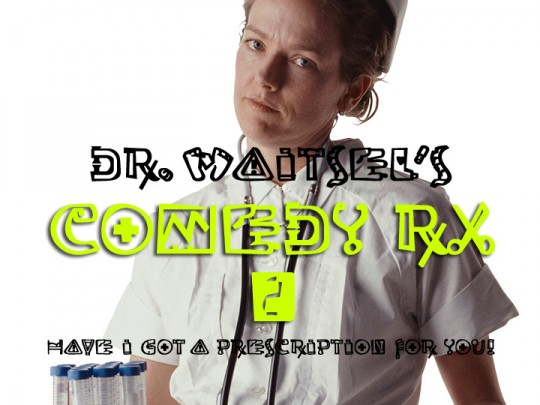Dr. Waitsel's Comedy Rx - Part 2