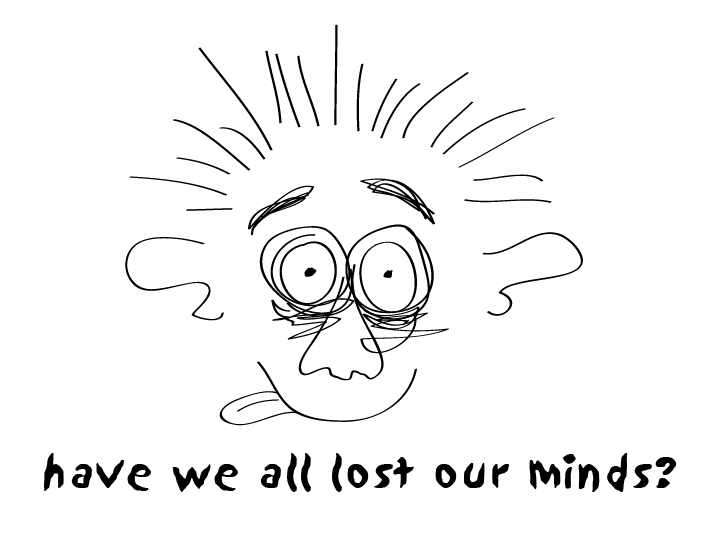 have-we-all-lost-our-minds
